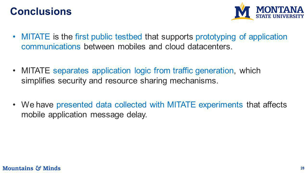 28 Conclusions MITATE is the first public testbed that supports prototyping of application communications between mobiles and cloud datacenters. MITAT
