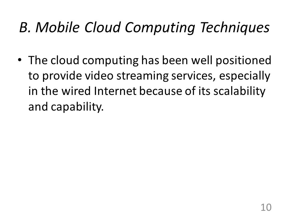 B. Mobile Cloud Computing Techniques The cloud computing has been well positioned to provide video streaming services, especially in the wired Interne