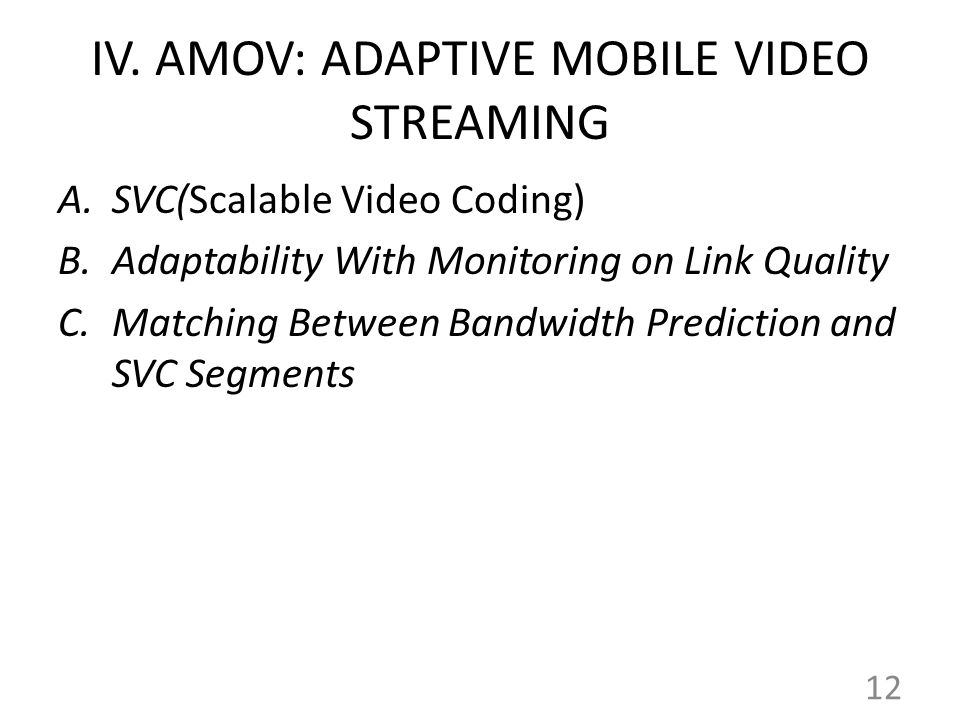 IV. AMOV: ADAPTIVE MOBILE VIDEO STREAMING A.SVC(Scalable Video Coding) B.Adaptability With Monitoring on Link Quality C.Matching Between Bandwidth Pre