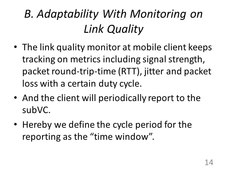 B. Adaptability With Monitoring on Link Quality The link quality monitor at mobile client keeps tracking on metrics including signal strength, packet