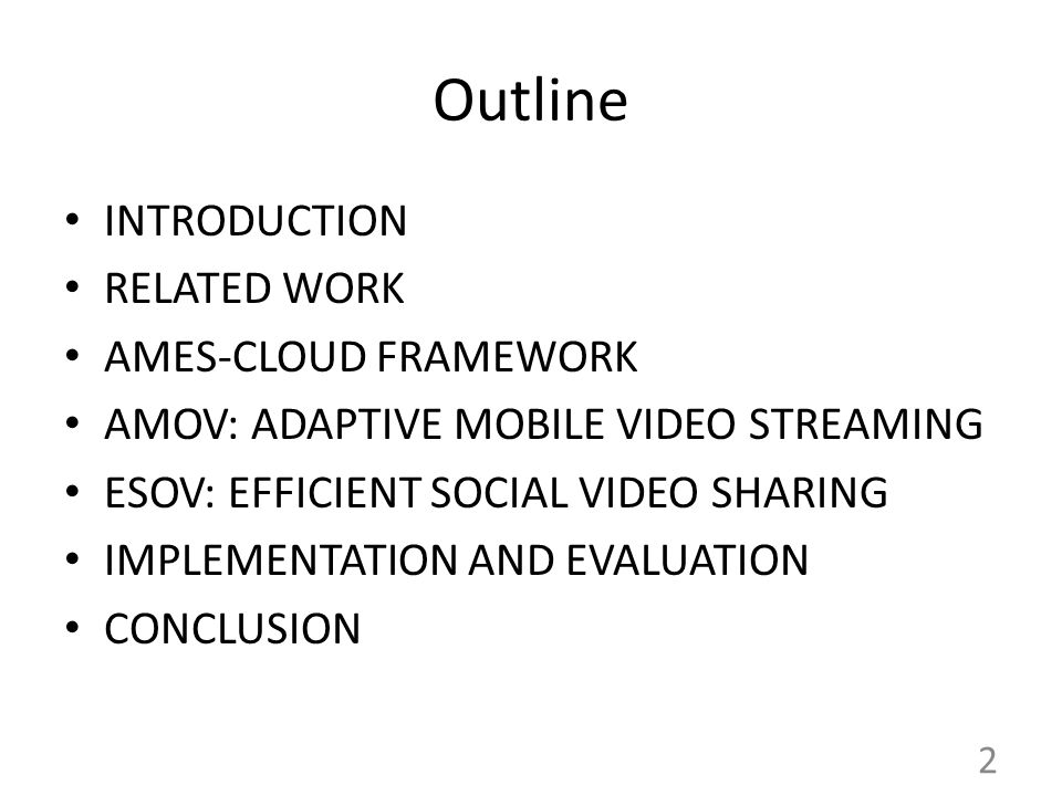Outline INTRODUCTION RELATED WORK AMES-CLOUD FRAMEWORK AMOV: ADAPTIVE MOBILE VIDEO STREAMING ESOV: EFFICIENT SOCIAL VIDEO SHARING IMPLEMENTATION AND EVALUATION CONCLUSION 2