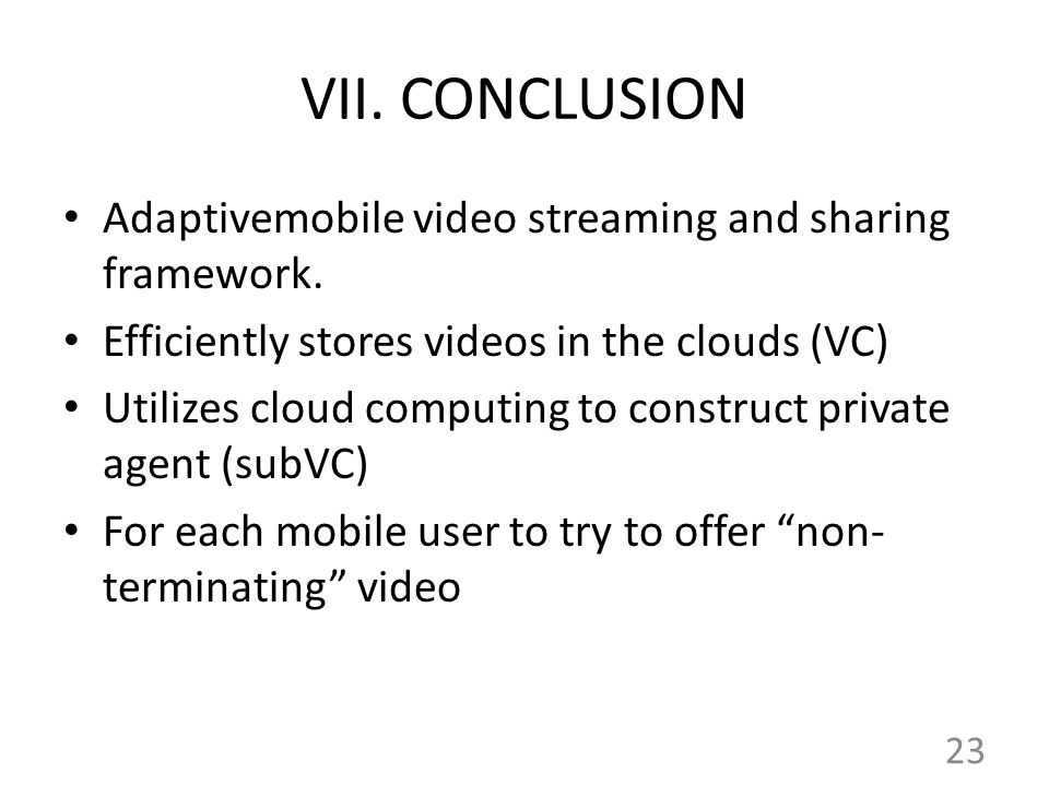 VII.CONCLUSION Adaptivemobile video streaming and sharing framework.