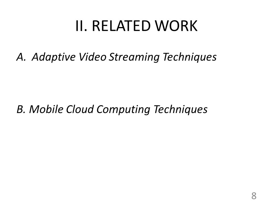 II. RELATED WORK A.Adaptive Video Streaming Techniques B. Mobile Cloud Computing Techniques 8
