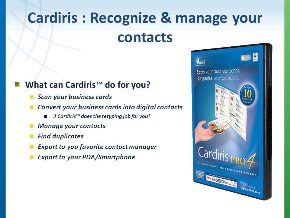 Cardiris : Recognize & manage your contacts What can Cardiris do for you.