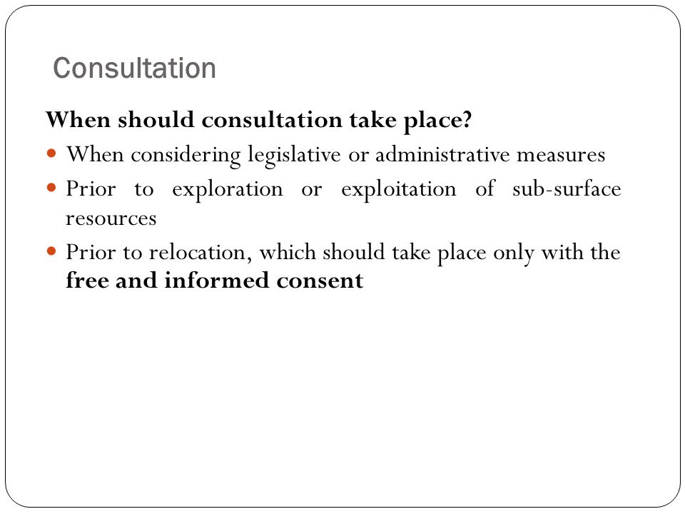 Consultation When should consultation take place? When considering legislative or administrative measures Prior to exploration or exploitation of sub-