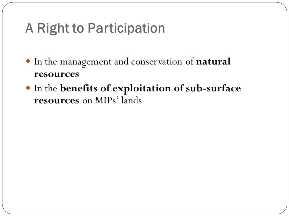A Right to Participation In the management and conservation of natural resources In the benefits of exploitation of sub-surface resources on MIPs lands