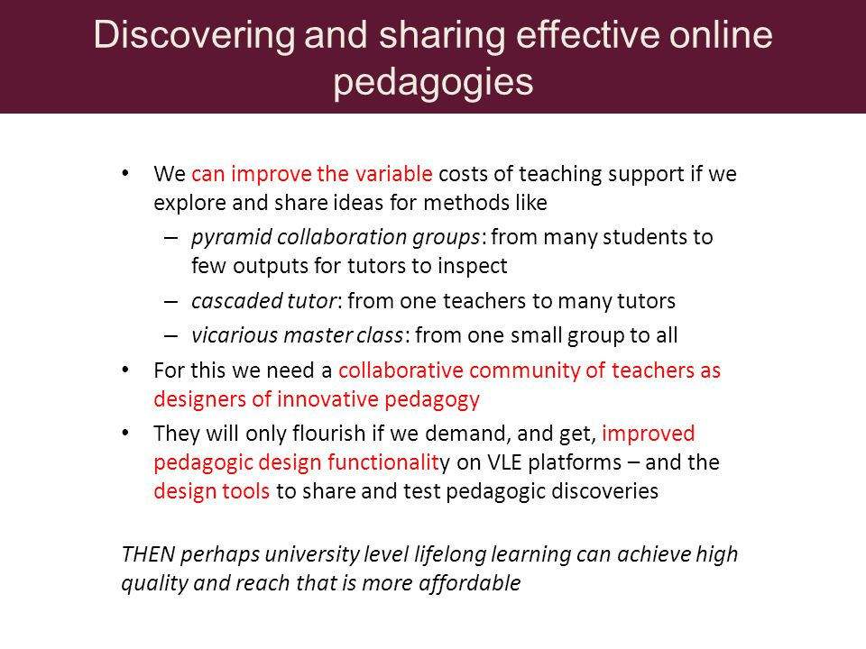 Discovering and sharing effective online pedagogies We can improve the variable costs of teaching support if we explore and share ideas for methods li