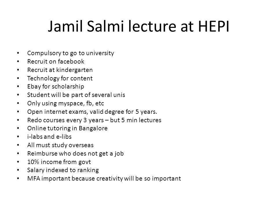 Jamil Salmi lecture at HEPI Compulsory to go to university Recruit on facebook Recruit at kindergarten Technology for content Ebay for scholarship Stu