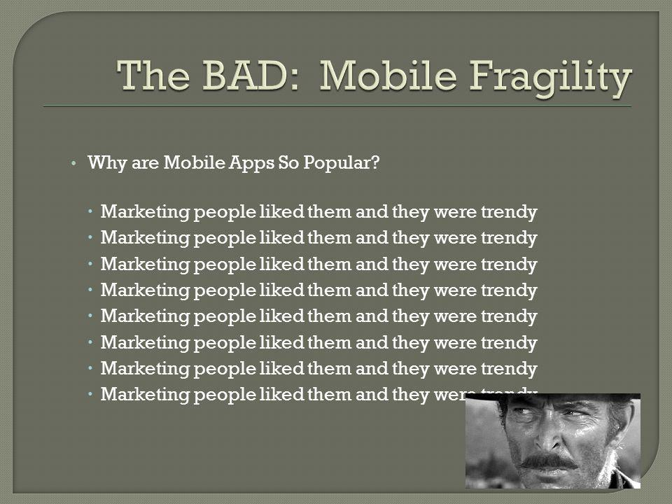 Why are Mobile Apps So Popular Marketing people liked them and they were trendy