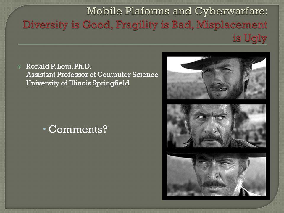 Ronald P. Loui, Ph.D. Assistant Professor of Computer Science University of Illinois Springfield Comments?