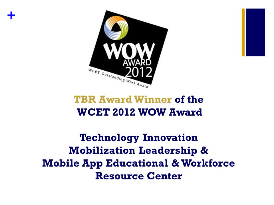 + TBR Award Winner of the WCET 2012 WOW Award Technology Innovation Mobilization Leadership & Mobile App Educational & Workforce Resource Center