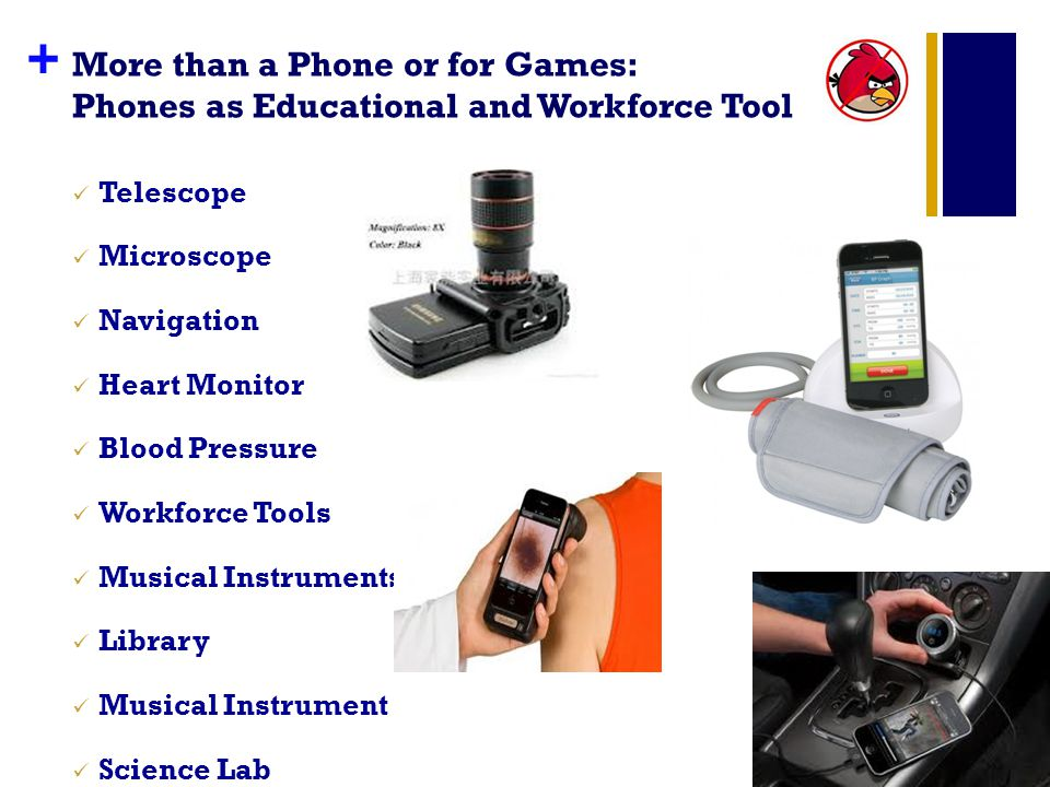 + More than a Phone or for Games: Phones as Educational and Workforce Tool Telescope Microscope Navigation Heart Monitor Blood Pressure Workforce Tools Musical Instruments Library Musical Instrument Science Lab