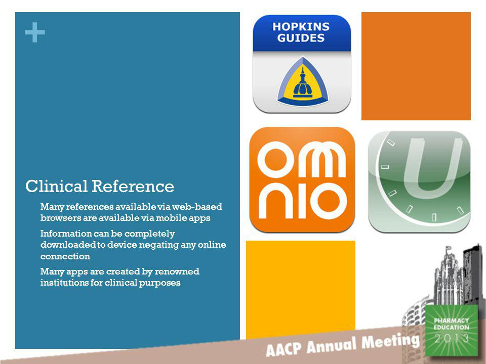 + Clinical Reference Many references available via web-based browsers are available via mobile apps Information can be completely downloaded to device negating any online connection Many apps are created by renowned institutions for clinical purposes