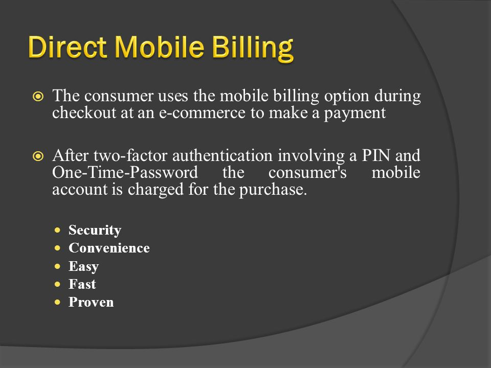 The consumer uses the mobile billing option during checkout at an e-commerce to make a payment After two-factor authentication involving a PIN and One
