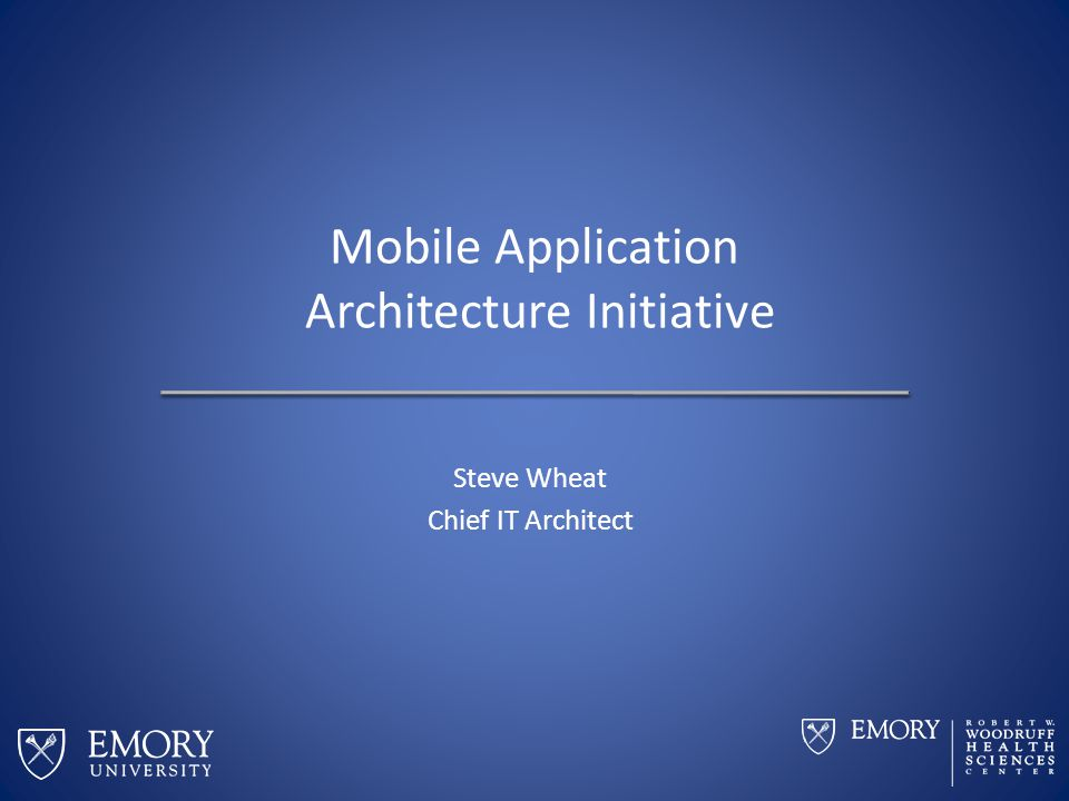 Agenda Goals of the Mobile Application Architecture Initiative Method of Achieving the Goals of the Initiative Progress and Overview of Current Recommendations This presentation and links to everything referenced here are available at http://arch.it.emory.edu