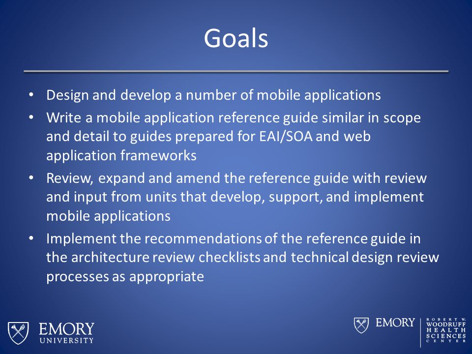 Goals Design and develop a number of mobile applications Write a mobile application reference guide similar in scope and detail to guides prepared for