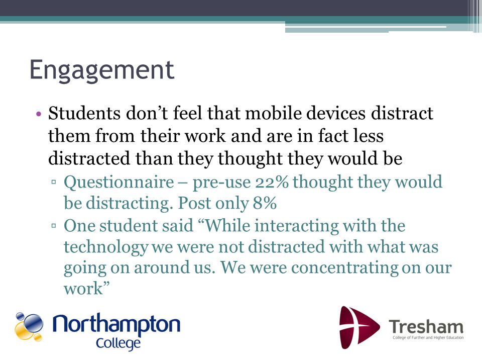 Learning Students thought mobile tutorials helped them to learn 69% agreed with this statement Students commented It was convenient and could be viewed at my own pace and the mobiles were easy to use and allowed more freedom for individuals to work at their own pace One Foundation learning tutor said students liked the fact they could learn at their own pace because lots of learners have different abilities and in the past students who were more advanced had to wait for others to catch up