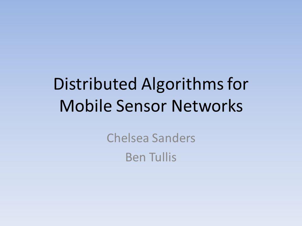 Distributed Algorithms for Mobile Sensor Networks Chelsea Sanders Ben Tullis
