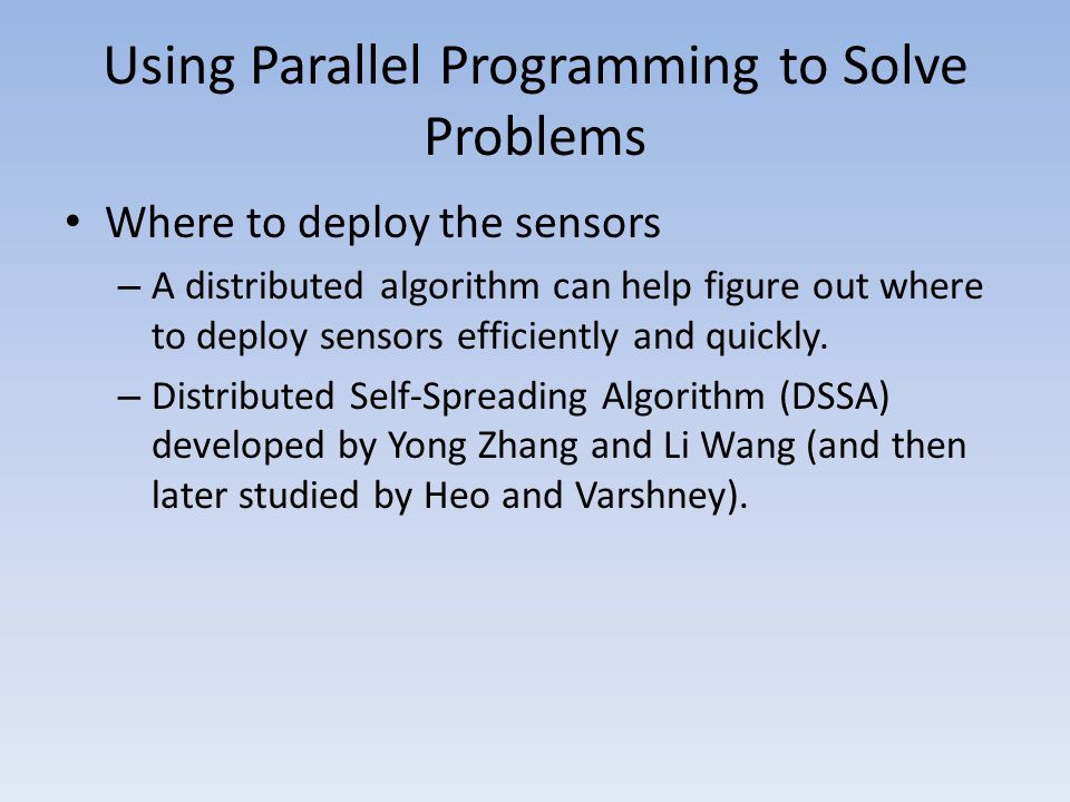 Using Parallel Programming to Solve Problems Where to deploy the sensors – A distributed algorithm can help figure out where to deploy sensors efficie