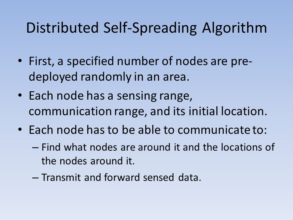Distributed Self-Spreading Algorithm First, a specified number of nodes are pre- deployed randomly in an area. Each node has a sensing range, communic