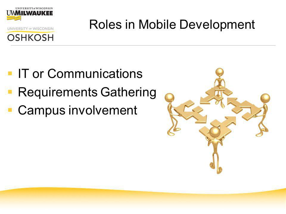 Roles in Mobile Development IT or Communications Requirements Gathering Campus involvement