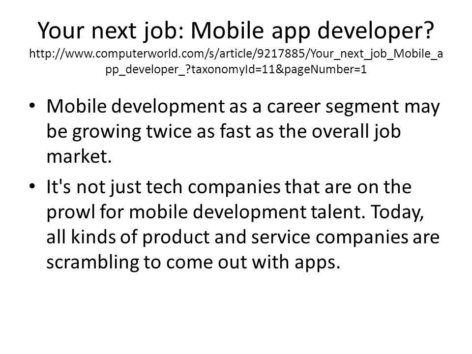 Your next job: Mobile app developer? http://www.computerworld.com/s/article/9217885/Your_next_job_Mobile_a pp_developer_?taxonomyId=11&pageNumber=1 Mo