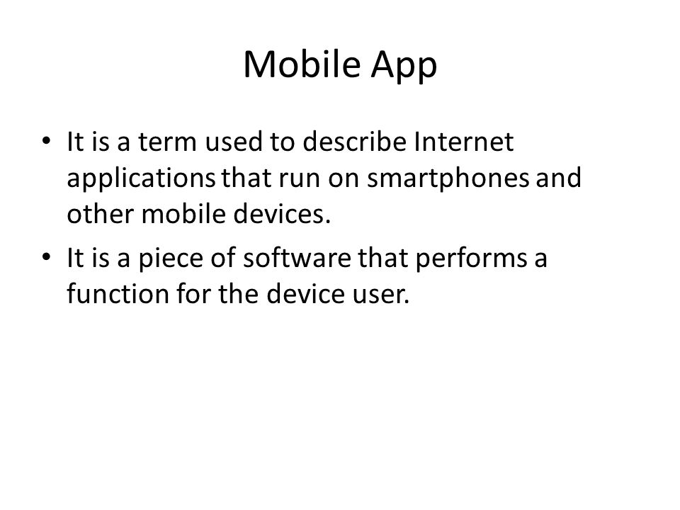 Mobile App It is a term used to describe Internet applications that run on smartphones and other mobile devices.