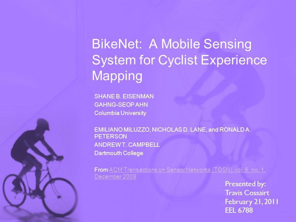 BikeNet: A Mobile Sensing System for Cyclist Experience Mapping SHANE B.