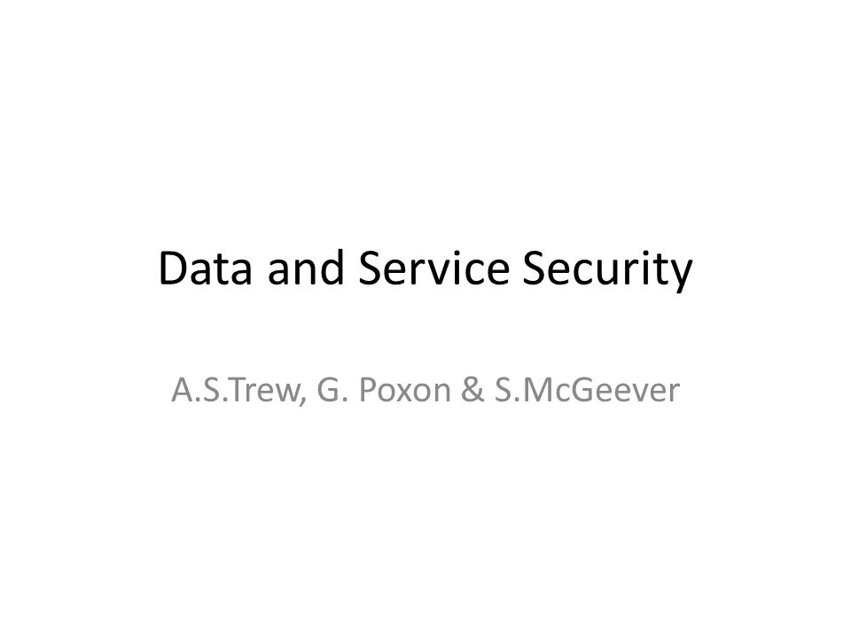Data and Service Security A.S.Trew, G. Poxon & S.McGeever