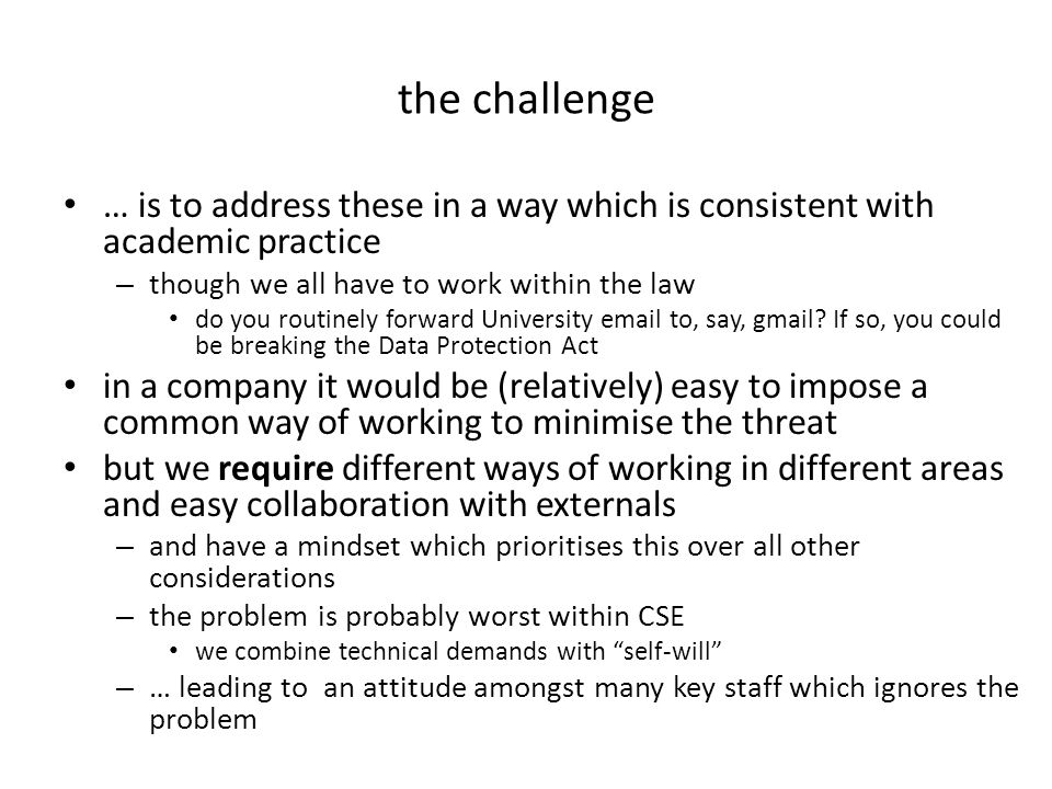 the challenge … is to address these in a way which is consistent with academic practice – though we all have to work within the law do you routinely forward University email to, say, gmail.