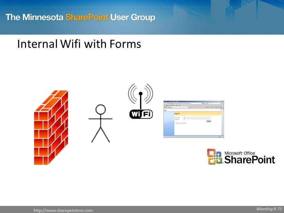 http://www.sharepointmn.com Meeting # 68 http://www.sharepointmn.com Meeting # 73 Internal Wifi with Forms