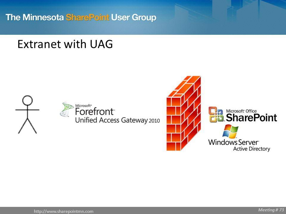 http://www.sharepointmn.com Meeting # 68 http://www.sharepointmn.com Meeting # 73 Extranet with UAG