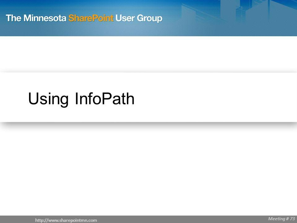 http://www.sharepointmn.com Meeting # 68 http://www.sharepointmn.com Meeting # 73 Using InfoPath http://www.sharepointmn.com