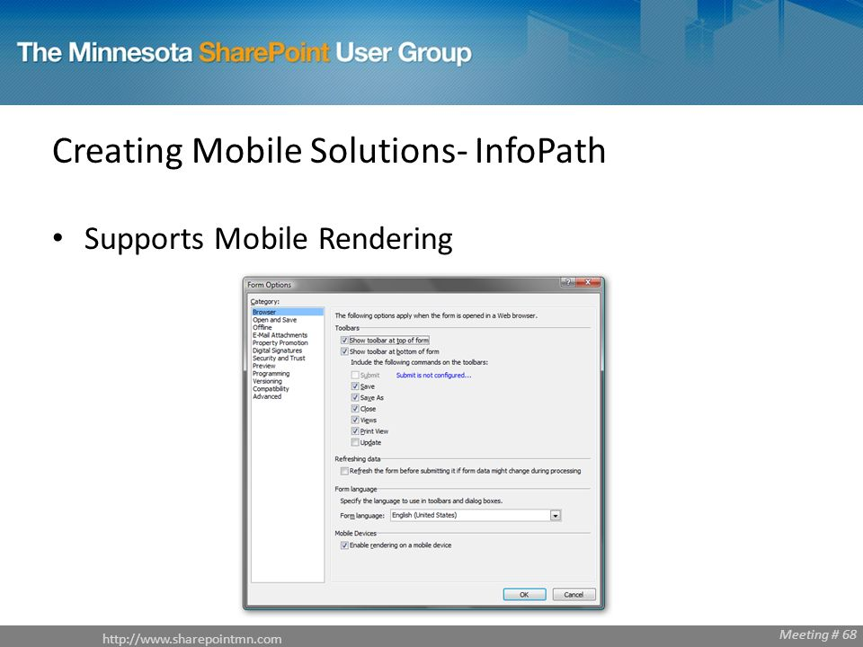Meeting # 68 Creating Mobile Solutions- InfoPath Supports Mobile Rendering