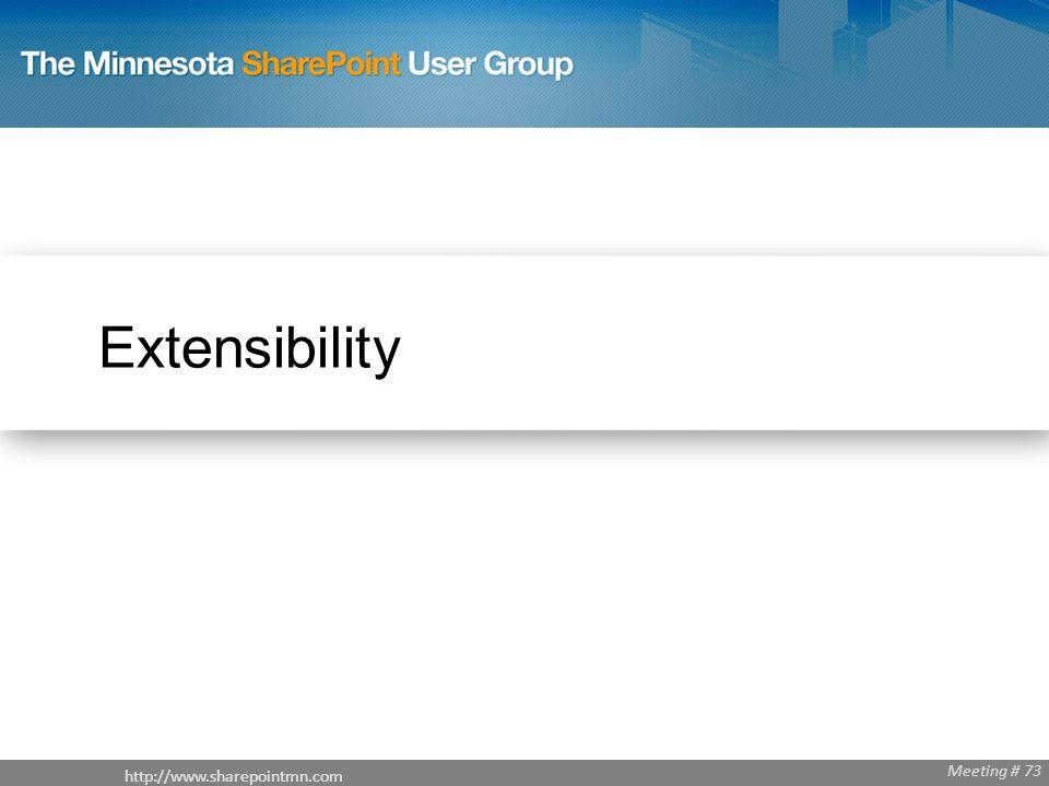 http://www.sharepointmn.com Meeting # 68 http://www.sharepointmn.com Meeting # 73 Extensibility http://www.sharepointmn.com