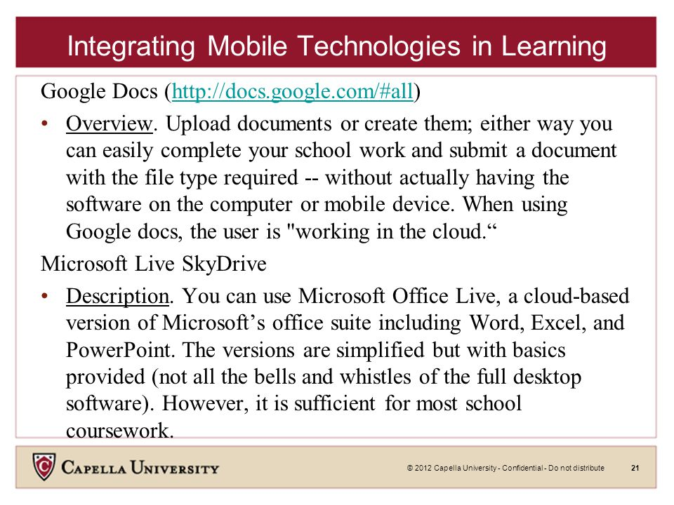 © 2012 Capella University - Confidential - Do not distribute21 Integrating Mobile Technologies in Learning Google Docs (http://docs.google.com/#all)http://docs.google.com/#all Overview.