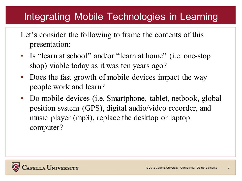 © 2012 Capella University - Confidential - Do not distribute14 Integrating Mobile Technologies in Learning ZamZar returns the requested file to the users email address.