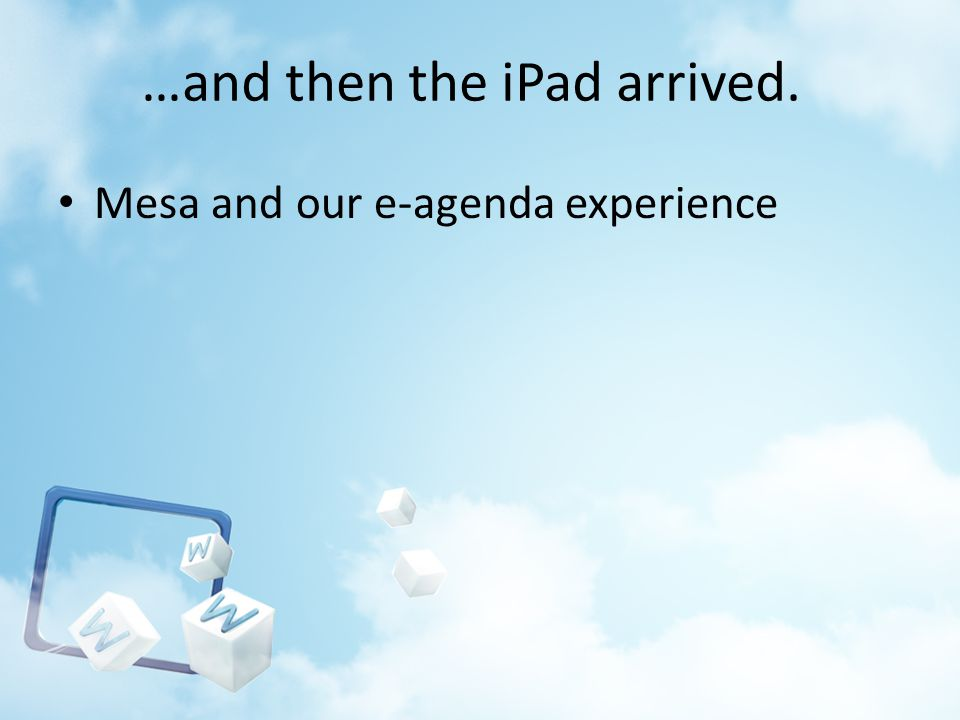 …and then the iPad arrived. Mesa and our e-agenda experience