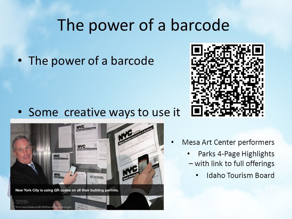 The power of a barcode Some creative ways to use it Mesa Art Center performers Parks 4-Page Highlights – with link to full offerings Idaho Tourism Board