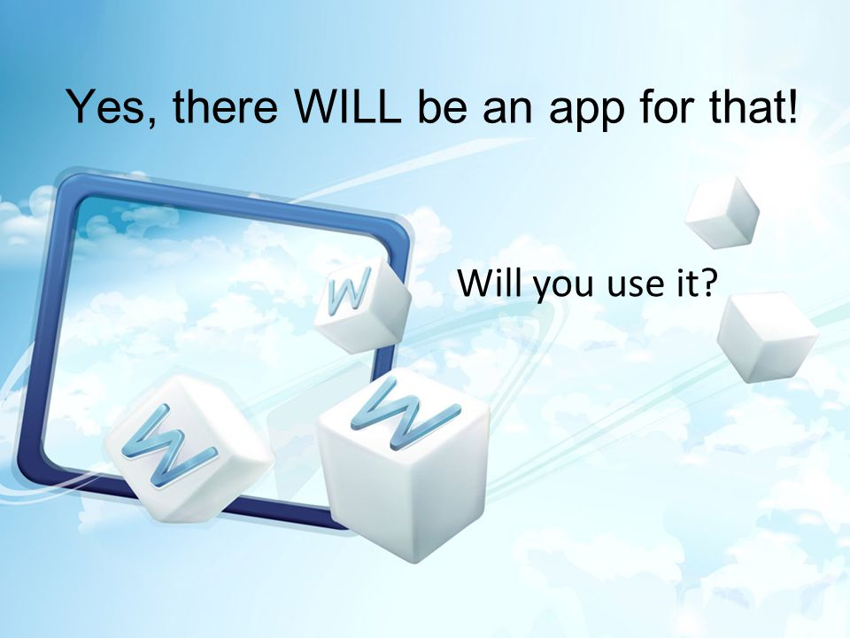 Yes, there WILL be an app for that! Will you use it?