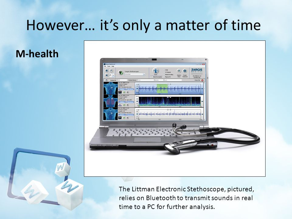 However… its only a matter of time M-health The Littman Electronic Stethoscope, pictured, relies on Bluetooth to transmit sounds in real time to a PC for further analysis.