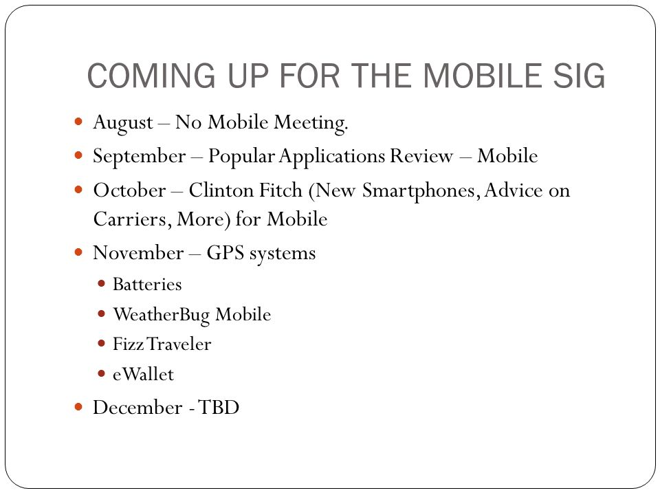 COMING UP FOR THE MOBILE SIG August – No Mobile Meeting.