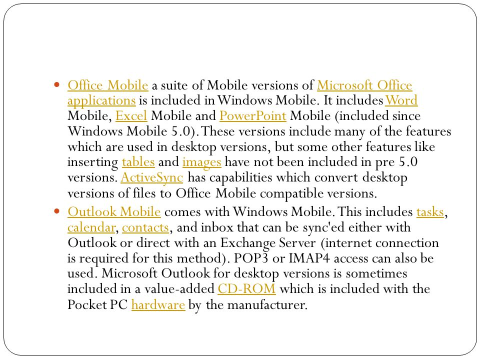Office Mobile a suite of Mobile versions of Microsoft Office applications is included in Windows Mobile.