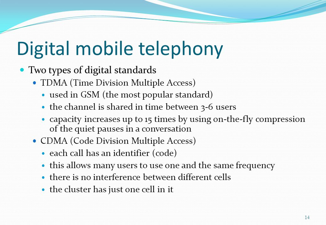 Digital mobile telephony Two types of digital standards TDMA (Time Division Multiple Access) used in GSM (the most popular standard) the channel is sh