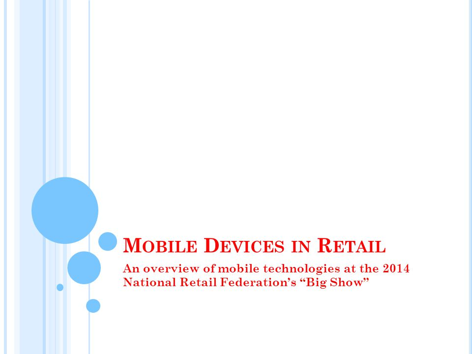 M OBILE D EVICES IN R ETAIL An overview of mobile technologies at the 2014 National Retail Federations Big Show