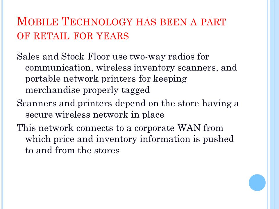 M OBILE T ECHNOLOGY HAS BEEN A PART OF RETAIL FOR YEARS Sales and Stock Floor use two-way radios for communication, wireless inventory scanners, and p