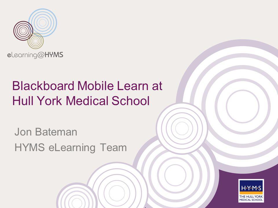 Blackboard Mobile Learn at Hull York Medical School Jon Bateman HYMS eLearning Team