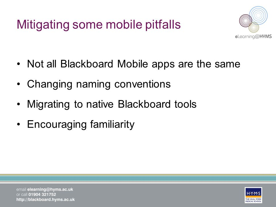 Mitigating some mobile pitfalls Not all Blackboard Mobile apps are the same Changing naming conventions Migrating to native Blackboard tools Encouraging familiarity