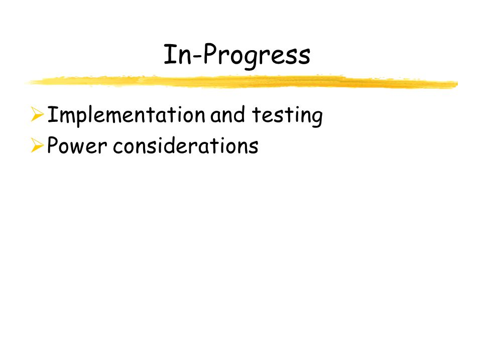 In-Progress Implementation and testing Power considerations