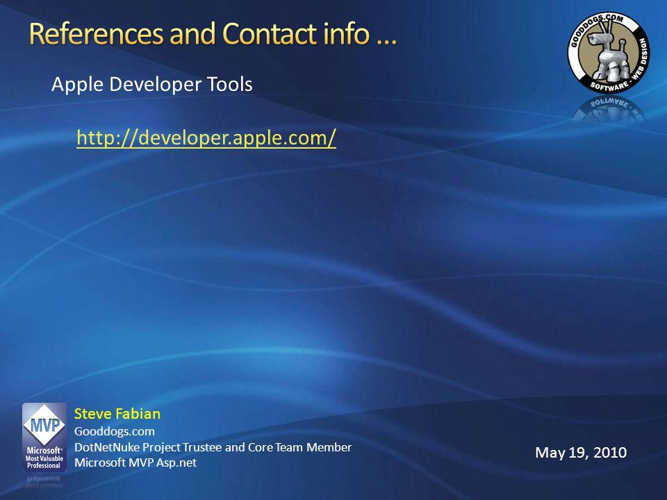 Steve Fabian Gooddogs.com DotNetNuke Project Trustee and Core Team Member Microsoft MVP Asp.net May 19, 2010 Apple Developer Tools http://developer.ap